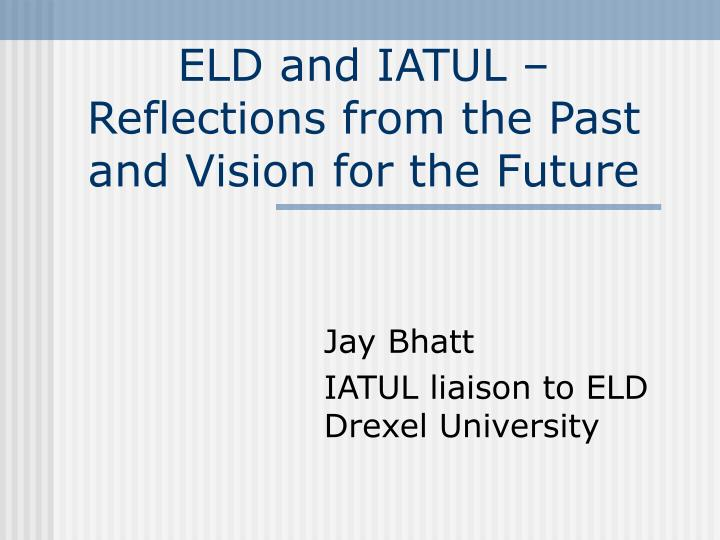 Eld and iatul reflections from the past and vision for the future