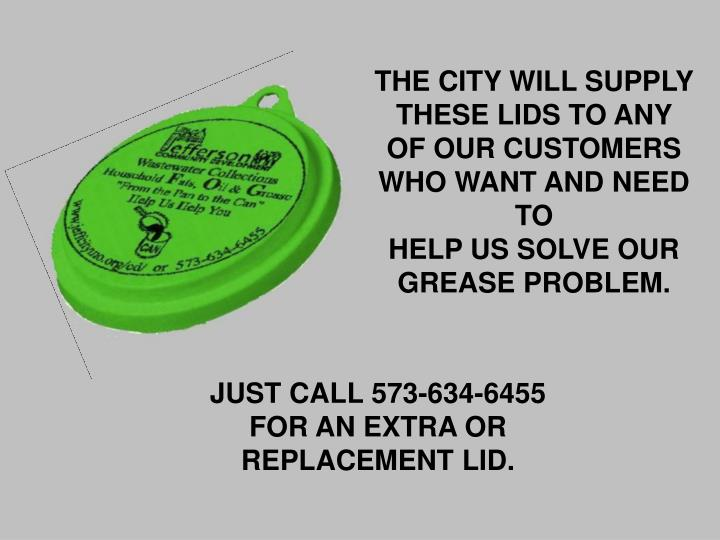 THE CITY WILL SUPPLY THESE LIDS TO ANY OF OUR CUSTOMERS WHO WANT AND NEED TO