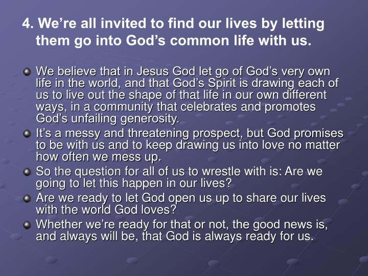 4. We're all invited to find our lives by letting them go into God's common life with us.