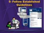 5 follow established guidelines