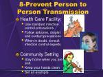 8 prevent person to person transmission