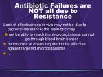 antibiotic failures are not all due to resistance