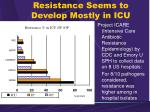resistance seems to develop mostly in icu