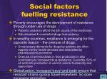 social factors fuelling resistance