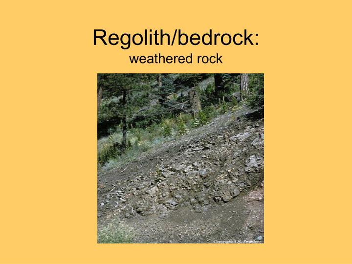 Regolith/bedrock: