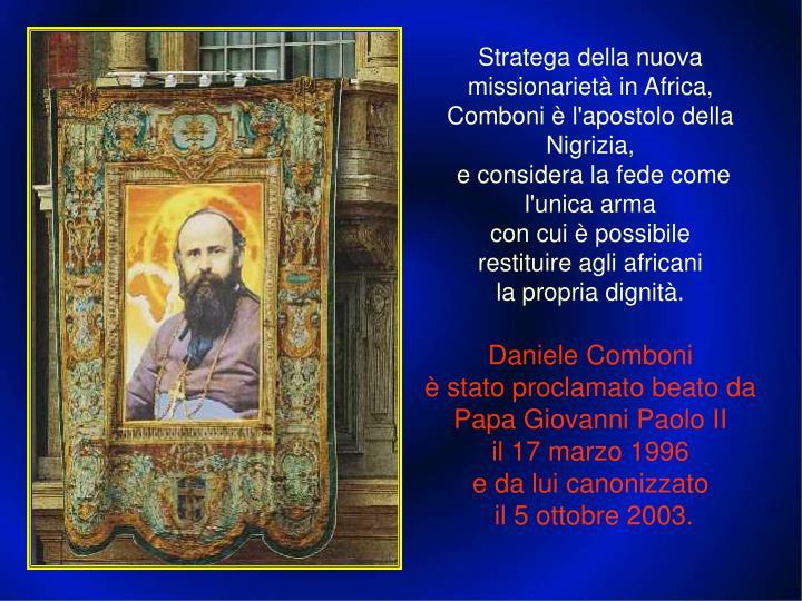 Stratega della nuova missionarietà in Africa, Comboni è l'apostolo della Nigrizia,