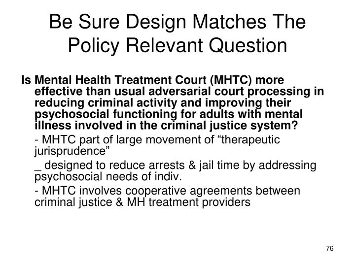 Be Sure Design Matches The Policy Relevant Question