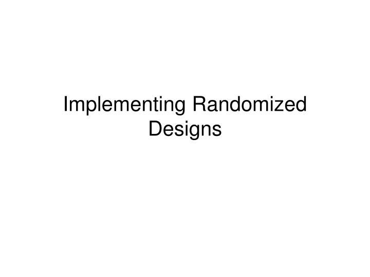 Implementing Randomized Designs