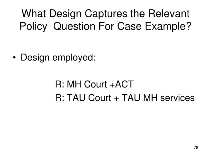 What Design Captures the Relevant Policy  Question For Case Example?