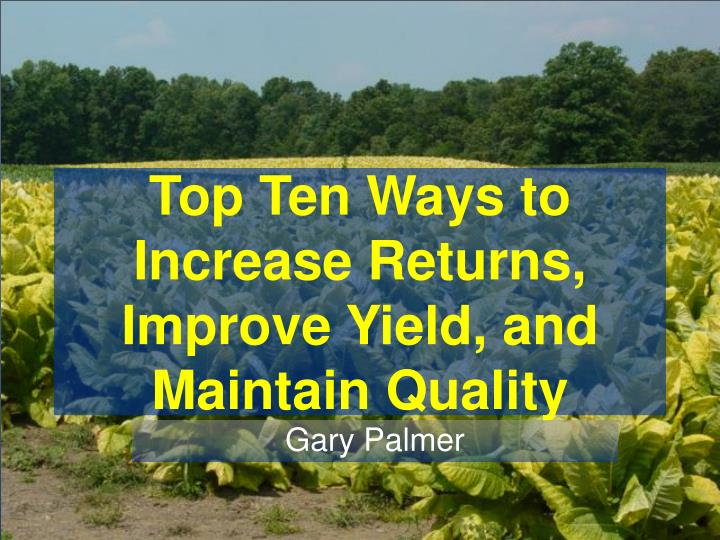 Top ten ways to increase returns improve yield and maintain quality