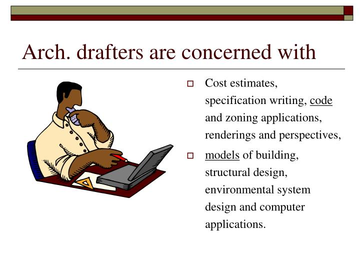 Arch. drafters are concerned with