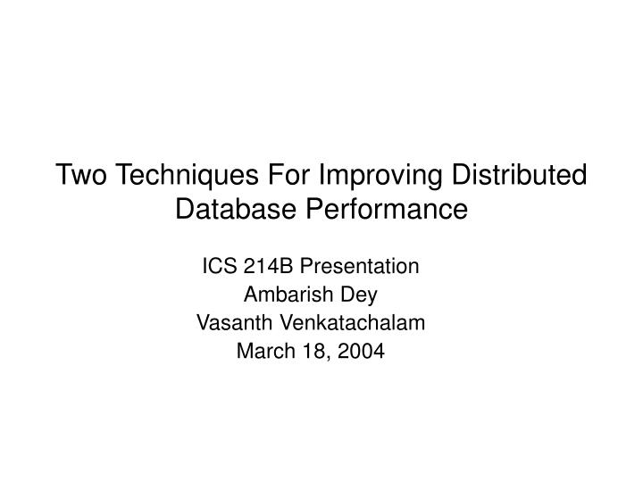 two techniques for improving distributed database performance