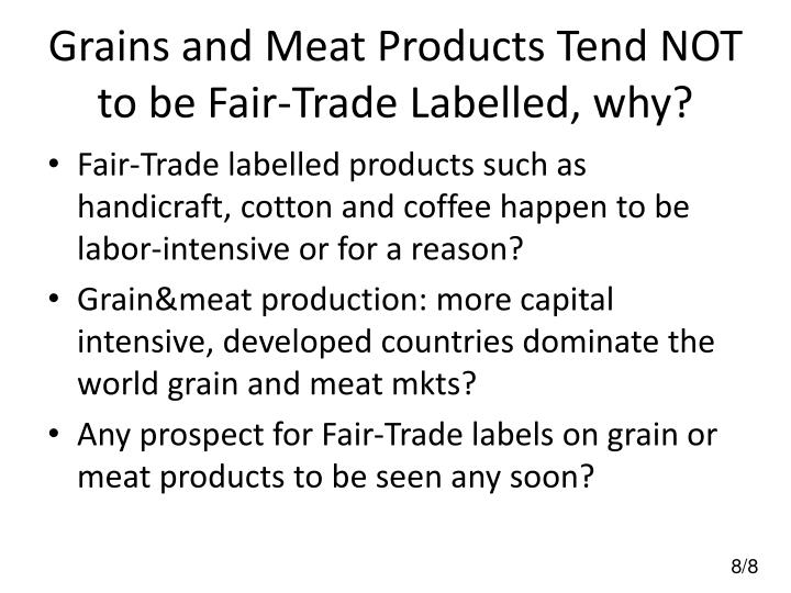Grains and Meat Products Tend NOT to be Fair-Trade Labelled, why?