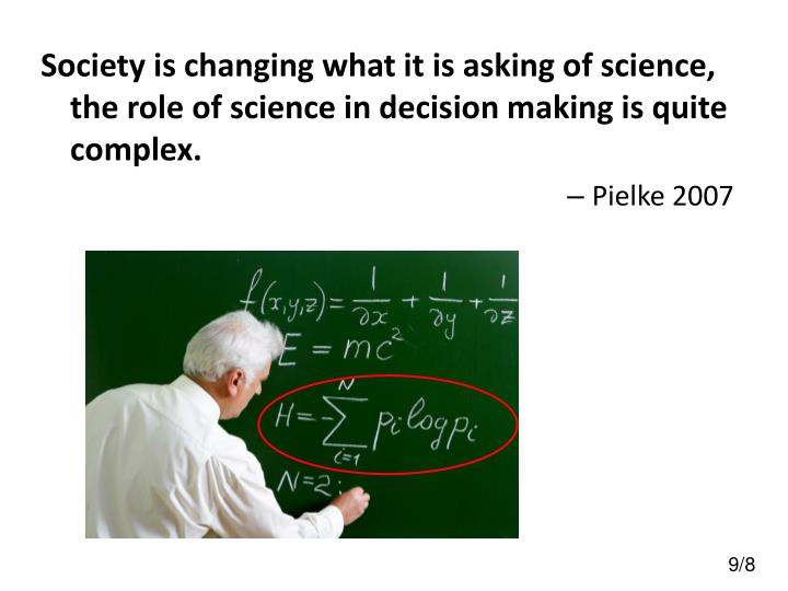 Society is changing what it is asking of science, the role of science in decision making is quite complex.