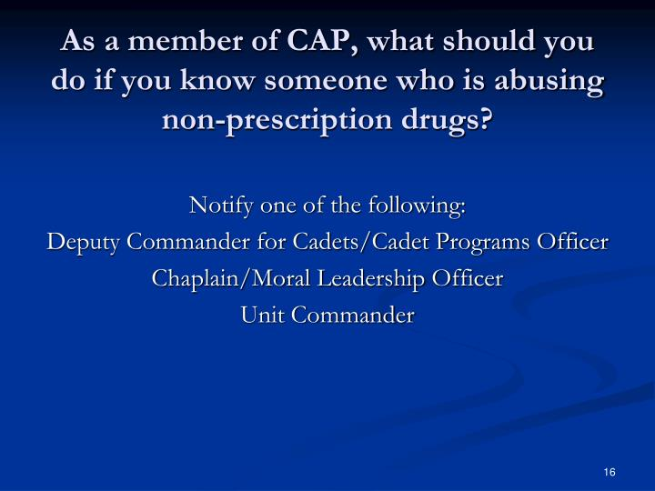 As a member of CAP, what should you do if you know someone who is abusing non-prescription drugs?