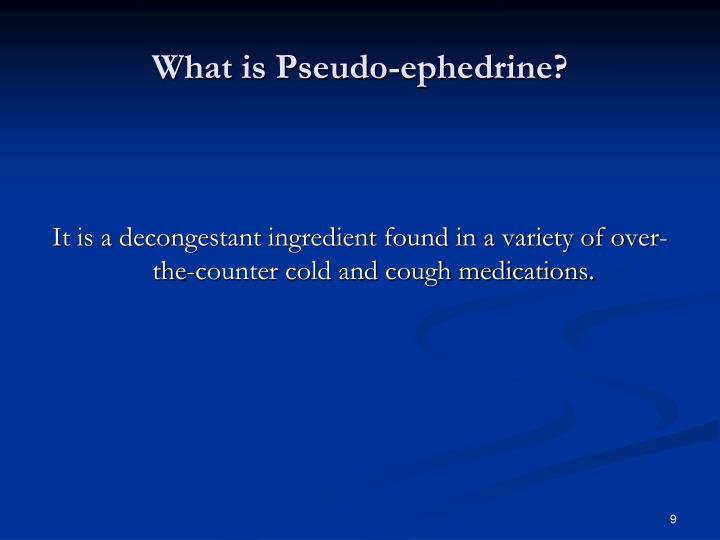 What is Pseudo-ephedrine?