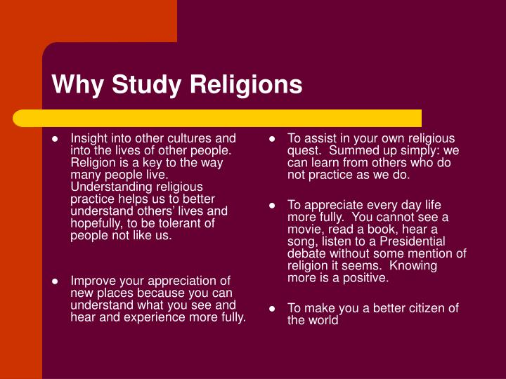 Insight into other cultures and into the lives of other people.  Religion is a key to the way many people live.  Understanding religious practice helps us to better understand others' lives and hopefully, to be tolerant of people not like us.