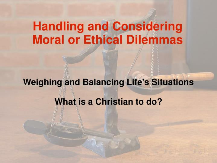 Weighing and balancing life s situations what is a christian to do