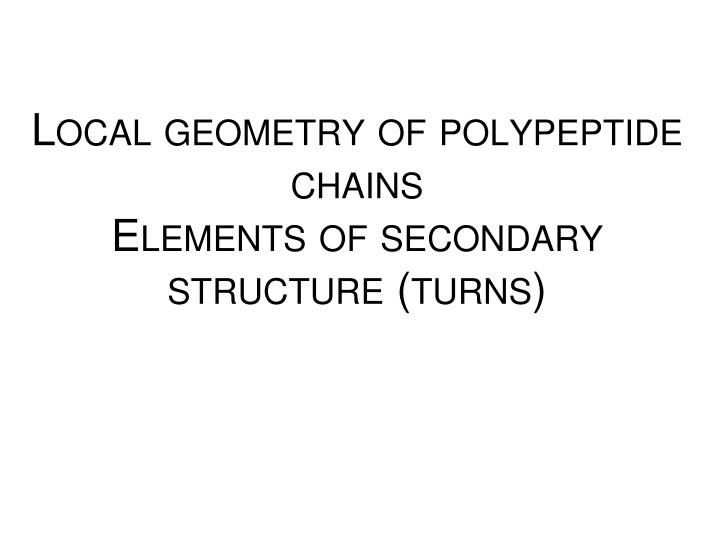 Local geometry of polypeptide chains elements of secondary structure turns