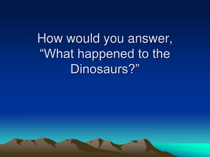 How would you answer,