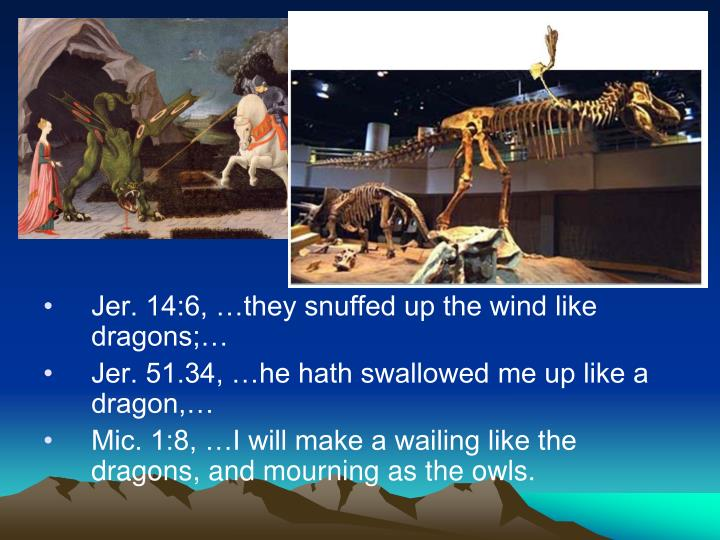 Jer. 14:6, …they snuffed up the wind like dragons;…