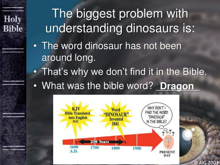 The biggest problem with understanding dinosaurs is1