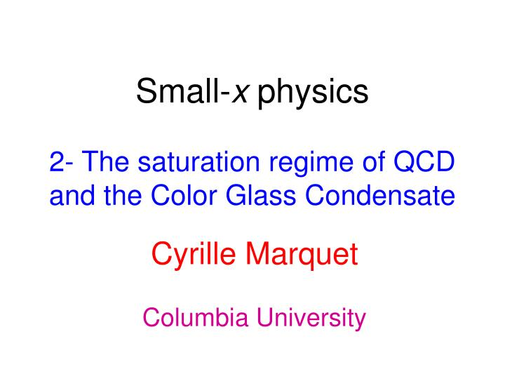small x physics 2 the saturation regime of qcd and the color glass condensate n.