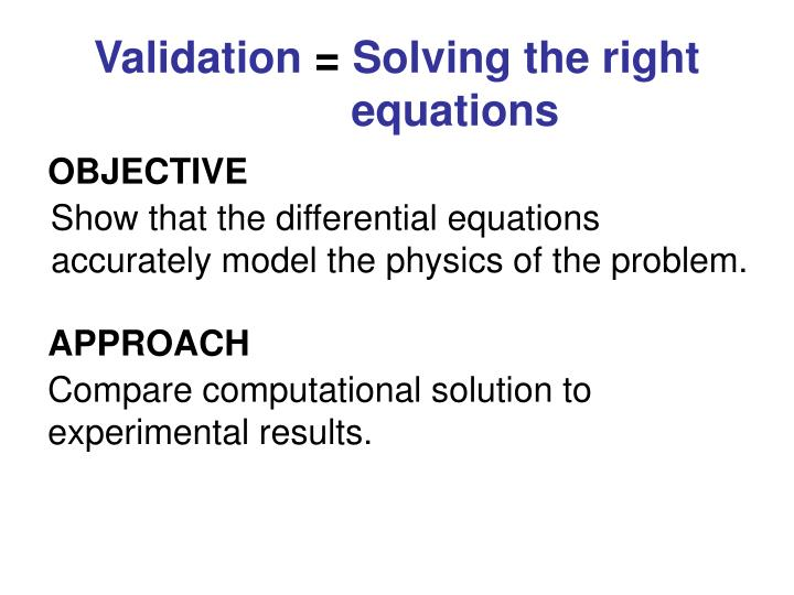 Validation solving the right equations