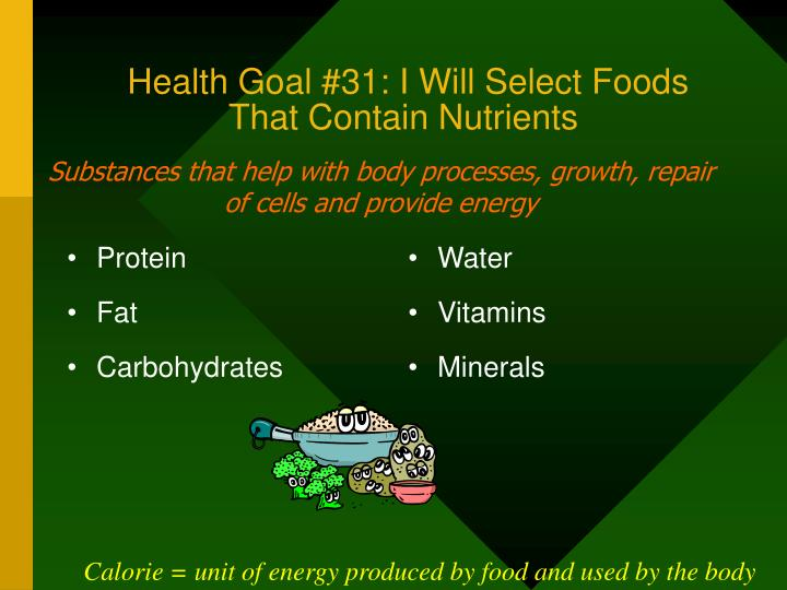 Health goal 31 i will select foods that contain nutrients