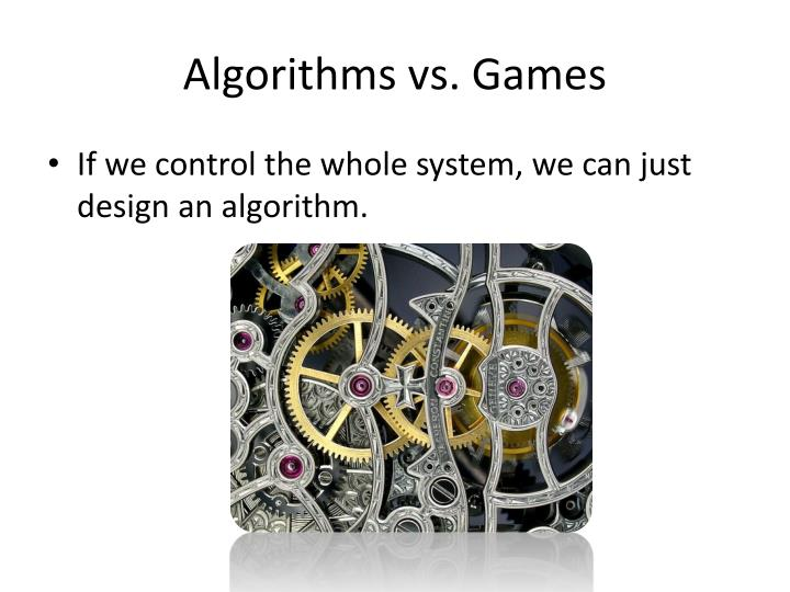 Algorithms vs games
