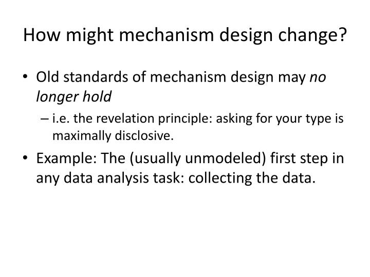 How might mechanism design change?