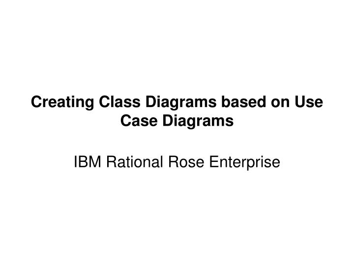 Ppt creating class diagrams based on use case diagrams powerpoint creating class diagrams based on use case diagrams ibm rational rose enterprise ccuart Image collections