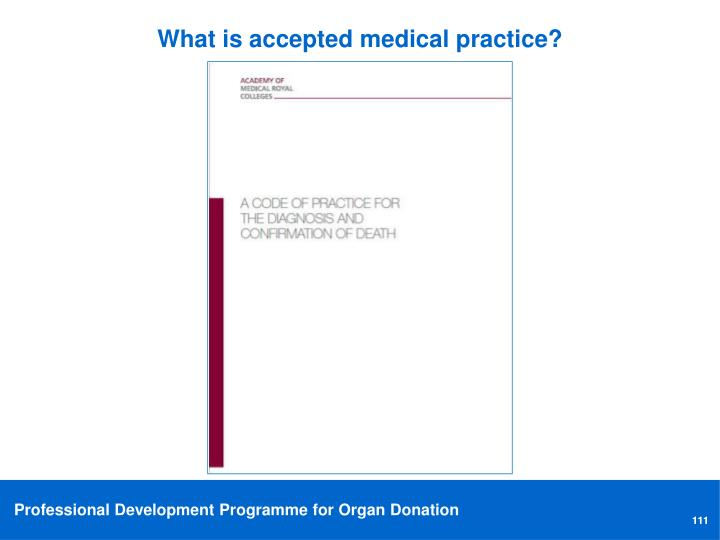 What is accepted medical practice?