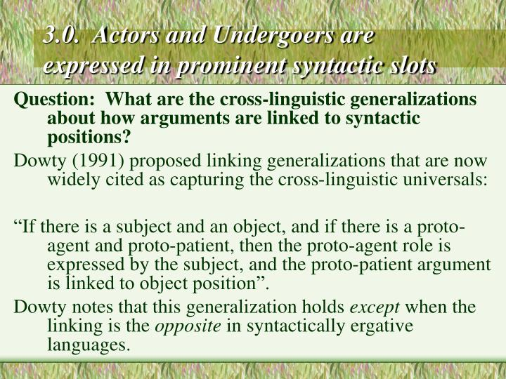 3.0.  Actors and Undergoers are expressed in prominent syntactic slots