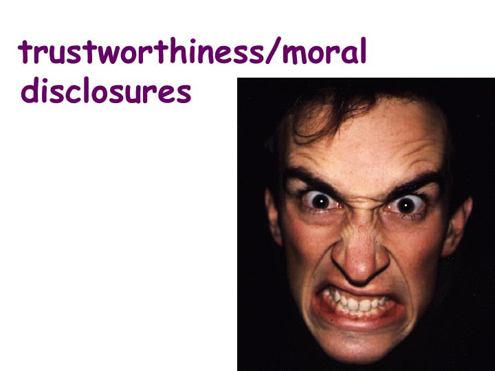 trustworthiness/moral disclosures