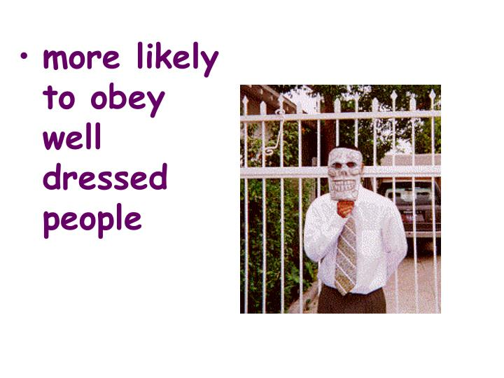 more likely to obey well dressed people