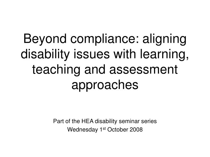 beyond compliance aligning disability issues with learning teaching and assessment approaches n.