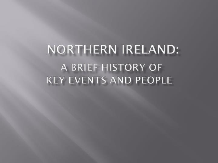 northern ireland a brief history of key events and people n.