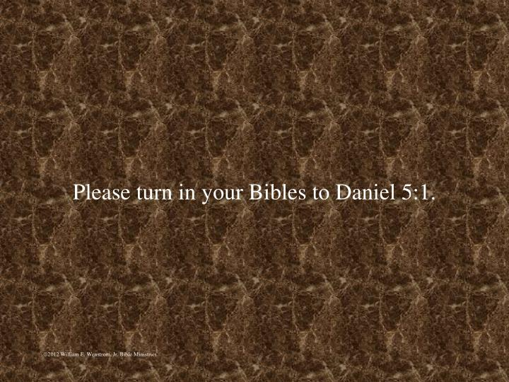 Please turn in your bibles to daniel 5 1