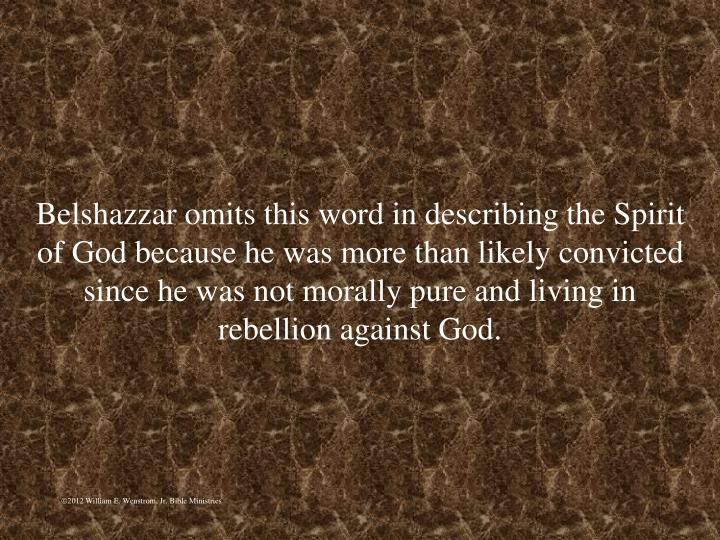Belshazzar omits this word in describing the Spirit of God because he was more than likely convicted since he was not morally pure and living in rebellion against God.