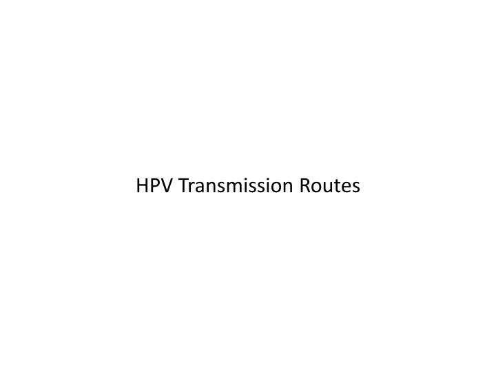 HPV Transmission Routes