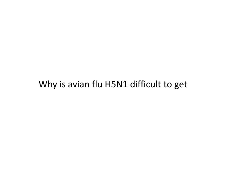 Why is avian flu H5N1 difficult to get