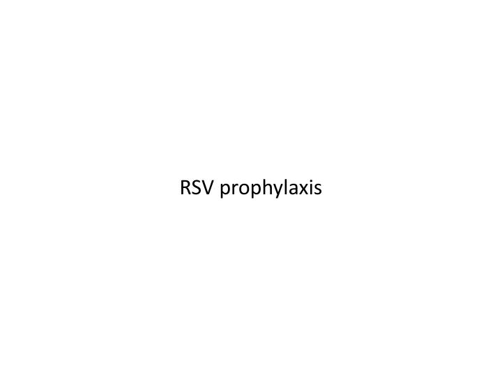 RSV prophylaxis
