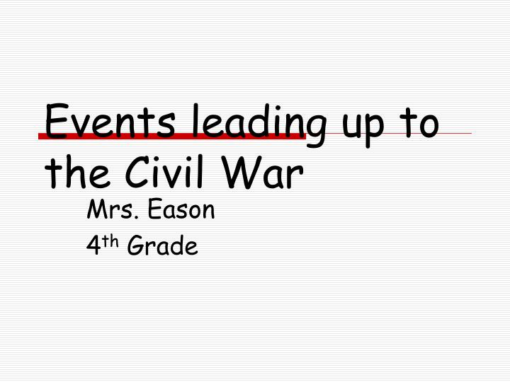 events led up civil war So what did start the civil war—a war that divided the nation, destroyed crops, cities, and railroad lines turbulent politics also led to the war.