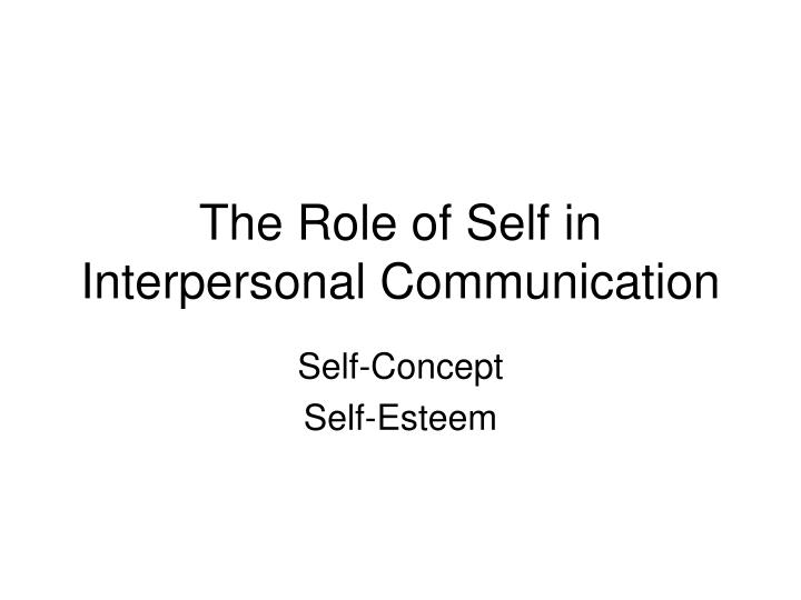 effective interpersonal communication in the workplace self concept self esteem self disclosure emot One's self-concept, self-image, and self-esteem  barriers to effective interpersonal interpersonal communication letter of advice.