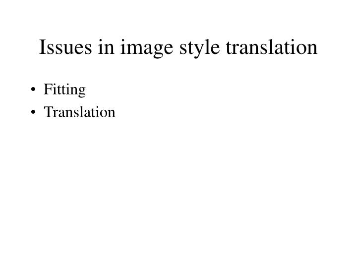 Issues in image style translation