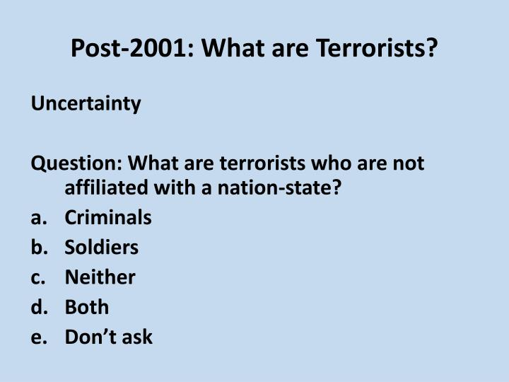 Post-2001: What are Terrorists?