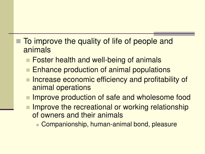 To improve the quality of life of people and animals