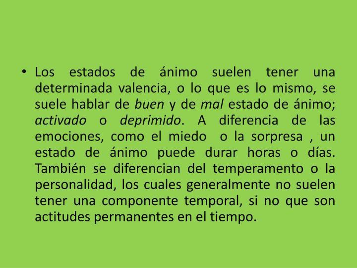 Los estados de ánimo suelen tener una determinada valencia, o lo que es lo mismo, se suele hablar d...