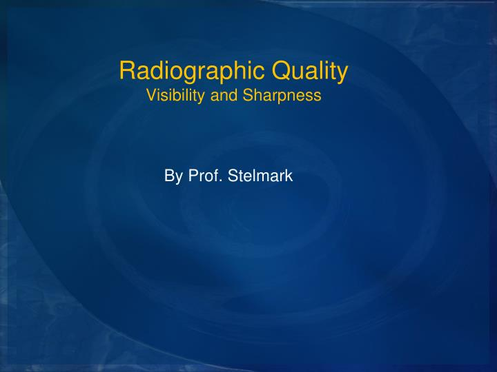 radiographic quality visibility and sharpness n.